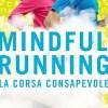 Mindful running, la corsa consapevole un libro meraviglioso!